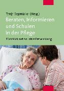 Cover-Bild zu Beraten, Informieren und Schulen in der Pflege (eBook) von Segmüller, Tanja (Hrsg.)