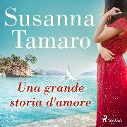 Cover-Bild zu Una Grande Storia d'Amore (Audio Download) von Tamaro, Susanna