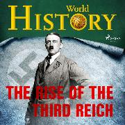 Cover-Bild zu History, World: The Rise of the Third Reich (Audio Download)