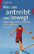 Cover-Bild zu Was uns antreibt und bewegt (eBook) von Frick, Jürg