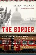 Cover-Bild zu Fatland, Erika: The Border: A Journey Around Russia Through North Korea, China, Mongolia, Kazakhstan, Azerbaijan, Georgia, Ukraine, Belarus, Lithu