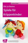 Cover-Bild zu Die 50 besten Spiele für Krippenkinder von Erkert, Andrea