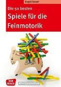 Cover-Bild zu Die 50 besten Spiele für die Feinmotorik von Ebbert, Birgit