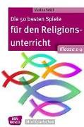 Cover-Bild zu Die 50 besten Spiele für den Religionsunterricht. Klasse 1-4 von Seidl, Marina