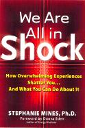 Cover-Bild zu We Are All in Shock: How Overwhelming Experiences Shatter You and What You Can Do about It von Mines, Stephanie