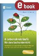 Cover-Bild zu 6 Lebenskreisläufe für den Sachunterricht (eBook) von Segmüller-Schwaiger, Silvia
