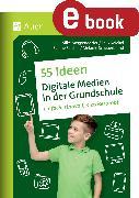 Cover-Bild zu 55 Ideen Digitale Medien in der Grundschule (eBook) von S. Meggendorfer