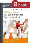 Cover-Bild zu 50 Teamspiele für den modernen Sportunterricht (eBook) von Dusch, Holger