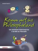 Cover-Bild zu Komm mit ins Philosophieland von Friedrich, Gerhard