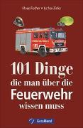 Cover-Bild zu Fischer, Klaus: 101 Dinge, die man über die Feuerwehr wissen muss
