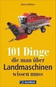 Cover-Bild zu Mößmer, Albert: 101 Dinge, die man über Landmaschinen wissen muss