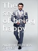 Cover-Bild zu Torres, Aldivan Teixeira: The Secret Of Being Happy (eBook)