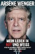 Cover-Bild zu Mein Leben in Rot und Weiß von Wenger, Arsène