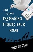 Cover-Bild zu Give us our Tasmanian tigers back, Noah (eBook) von Martin, John
