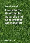 Cover-Bild zu Landschaftstheoretische Aquarelle und Spaziergangswissenschaft von Burckhardt, Lucius