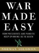 Cover-Bild zu War Made Easy: How Presidents and Pundits Keep Spinning Us to Death von Solomon, Norman
