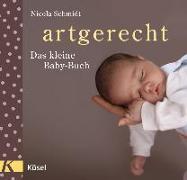 Cover-Bild zu artgerecht - Das kleine Baby-Buch von Schmidt, Nicola