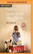 Cover-Bild zu Flix, Helen: Padres Conscientes, Niños Felices: Manual de Primeros Auxilios