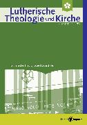 Cover-Bild zu Lutherische Theologie und Kirche, Heft 02/2018 - ganzes Heft (eBook) von Oberdorfer, Bernd (Beitr.)