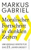 Cover-Bild zu Moralischer Fortschritt in dunklen Zeiten von Gabriel, Markus