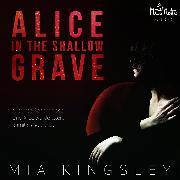 Cover-Bild zu Alice In The Shallow Grave (Audio Download) von Kingsley, Mia
