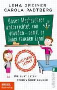 Cover-Bild zu Greiner, Lena: Unser Mathelehrer unterrichtet von draußen - damit er dabei rauchen kann!