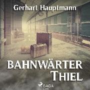 Cover-Bild zu Bahnwärter Thiel (Ungekürzt) (Audio Download) von Hauptmann, Gerhart
