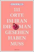Cover-Bild zu 111 Orte im Iran, die man gesehen haben muss von Weiss, Walter M.