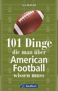 Cover-Bild zu 101 Dinge, die man über American Football wissen muss von Dafeld, Jan