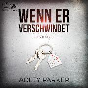 Cover-Bild zu Wenn Er Verschwindet (Audio Download) von Parker, Adley