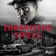 Cover-Bild zu Thrakische Spiele (Audio Download) von Kolbe, Uwe