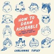 Cover-Bild zu How to Draw Adorable (eBook) von Tipsey, Carlianne