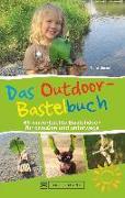 Cover-Bild zu Das Outdoor-Bastelbuch. 66 kinderleichte Bastelideen für draußen und unterwegs. Das Naturbastelbuch für alle Outdoor-Kids mit Schritt-für-Schritt-Anleitungen für sicheres Gelingen und Bastelspaß von Wittmann, Uli
