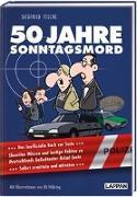 Cover-Bild zu 50 Jahre Sonntagsmord: Skurriles Wissen und lustige Fakten zu Deutschlands beliebtester Krimiserie von Tesche, Sigfried
