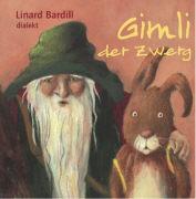 Cover-Bild zu Gimli, der Zwerg von Bardill, Linard (Gelesen)