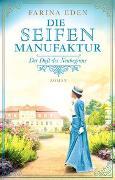 Cover-Bild zu Die Seifenmanufaktur - Der Duft des Neubeginns von Eden, Farina