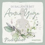 Cover-Bild zu In Balance mit Aroma-Yoga von Schröter, Nicole