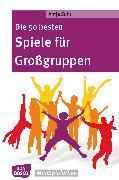 Cover-Bild zu Die 50 besten Spiele für Großgruppen - eBook (eBook) von Suhr, Antje