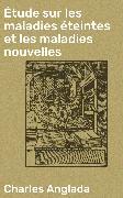 Cover-Bild zu eBook Étude sur les maladies éteintes et les maladies nouvelles