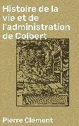 Cover-Bild zu eBook Histoire de la vie et de l'administration de Colbert