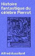 Cover-Bild zu eBook Histoire fantastique du célèbre Pierrot