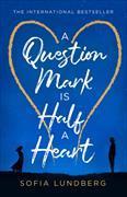 Cover-Bild zu A Question Mark is Half a Heart von Lundberg, Sofia
