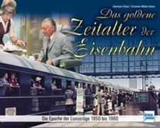Cover-Bild zu Das goldene Zeitalter der Eisenbahn von Urban, Eberhard
