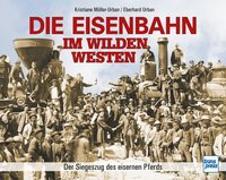 Cover-Bild zu Die Eisenbahn im Wilden Westen von Müller-Urban, Kristiane