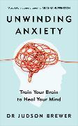 Cover-Bild zu Unwinding Anxiety von Brewer, Judson
