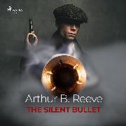 Cover-Bild zu The Silent Bullet (Audio Download) von Reeve, Arthur B.