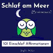 Cover-Bild zu eBook Schlaf am Meer - 101 Einschlaf Affirmationen (Brainwaves)