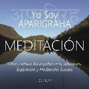 Cover-Bild zu eBook Meditación - Yo Soy Aparigraha