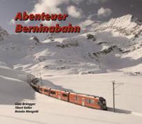Cover-Bild zu Abenteuer Berninabahn von Mengotti, Renato