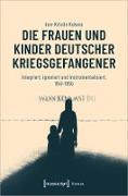 Cover-Bild zu eBook Die Frauen und Kinder deutscher Kriegsgefangener